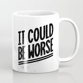 It Could Be Worse Coffee Mug