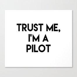 Trust me I'm a pilot Canvas Print
