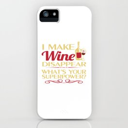 I make Wine Disappear iPhone Case