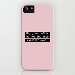 May your coffee be hot and your eyeliner even iPhone Case