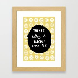 There's nothing a biscuit won't fix  Framed Art Print