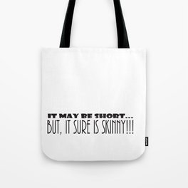 It May Be SHORT...But, It Sure Is SKINNY!!! Tote Bag