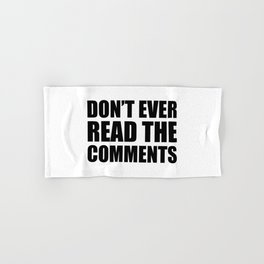 Don't Ever Read The Comments Hand & Bath Towel