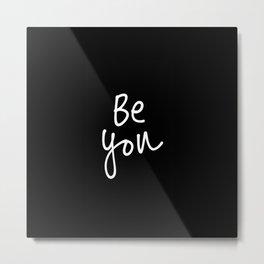 Be you Metal Print