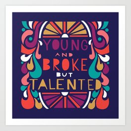 YOUNG and BROKE but TALENTED Art Print