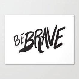 Be Brave Lettering Canvas Print