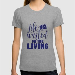 Inpirational Gifts Life is Wasted on the Living Gift Idea T-shirt