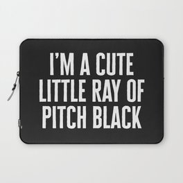 Little Ray Of Pitch Black Funny Quote Laptop Sleeve