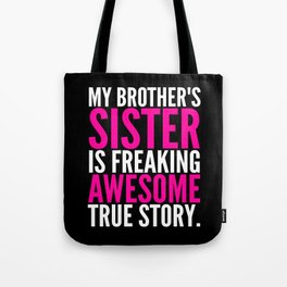 My Brother's Sister is Freaking Awesome True Story (Black - White - Pink) Tote Bag