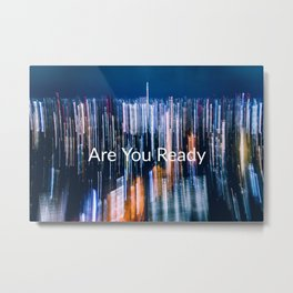 Are You Ready ? Metal Print