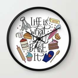 Life Is What You Bake It Baking And Dessert Lover Design Wall Clock