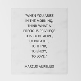 Stoic Philosophy Quote - Marcus Aurelius - What a precious privilege it is to be alive Throw Blanket