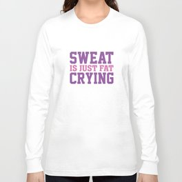 Sweat Is Just Fat Crying Long Sleeve T-shirt