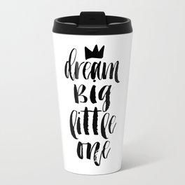 PRINTABLE Art, Dream Big Little One, Crown Print,Motivational Poster,Quote Prints,Children Quote,Nur Travel Mug