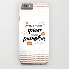Whatever Spices Your Pumpkin - Fall iPhone Case