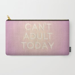 Can't Adult Today Carry-All Pouch