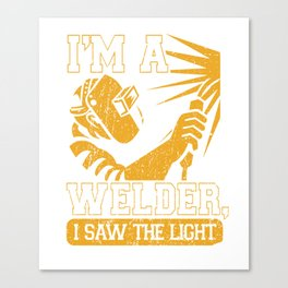 I am a welder, I saw the light Canvas Print