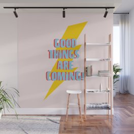 Good things are coming! Wall Mural