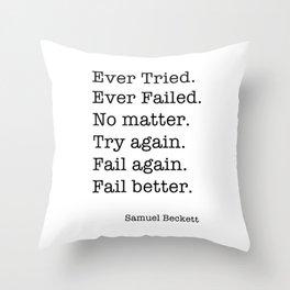 Ever Tried. Ever Failed. No matter. Try again. Fail again. Fail better Throw Pillow