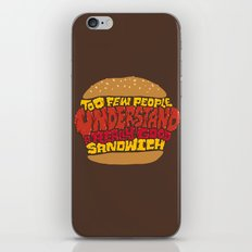 Too few people understand a really good sandwich.  iPhone & iPod Skin