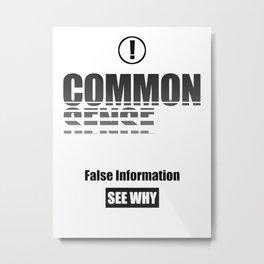 Common Sense - False Information, See Why Metal Print