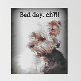 Bad day, eh?!! | Dog | Yorkie | Nadia Bonello Throw Blanket