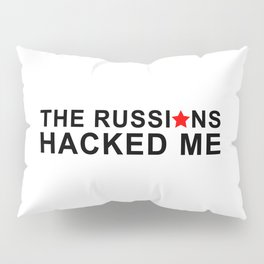 the russians hacked me Pillow Sham