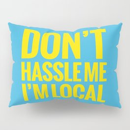 Don't Hassle Me, I'm Local Pillow Sham
