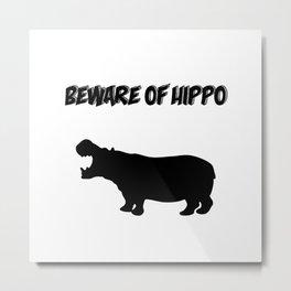 Beware of Hippo Metal Print