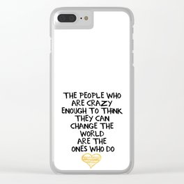 PEOPLE WHO ARE CRAZY ENOUGH CHANGE THE WORLD - wisdom quote Clear iPhone Case