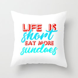 Life is short, eat more sundaes 2 Throw Pillow