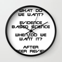 What do we want?  Evidence Based Science  When do we Want it?  After Peer Review Wall Clock