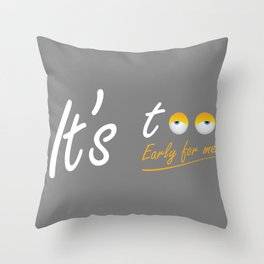 It's too early for me Throw Pillow
