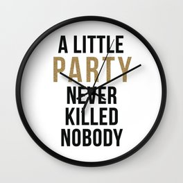 A little party never killed nobody - modern glam Wall Clock