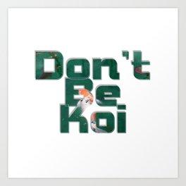 Don't Be Koi Art Print