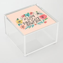 My Dog and I Talk Shit About You Acrylic Box