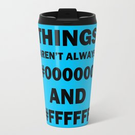 Things aren't always..... Travel Mug