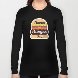 Never Skip Burger Day Long Sleeve T-shirt