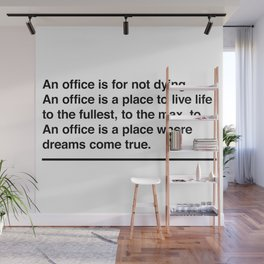 An office is for not dying. An office is a place to live life to the fullest, to the max, to... Wall Mural