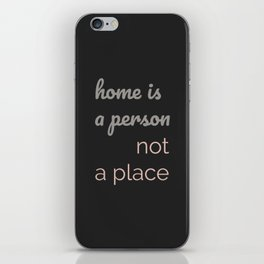 Home is a Person Not a Place iPhone Skin