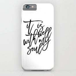 it is well with my soul, bible verse,scripture art,bible cover,inspirational quote,black and white iPhone Case