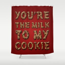 You're the Milk To My Cookie Shower Curtain