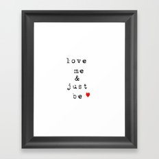 Love Me and Just Be  Framed Art Print