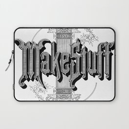 Shut Up And Make Stuff or Give up Laptop Sleeve