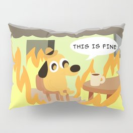 this is fine Pillow Sham