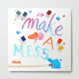Make a Mess Metal Print