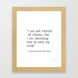 "Louisa May Alcott, Little Women ""I am not afraid of storms..."" Framed Art Print"