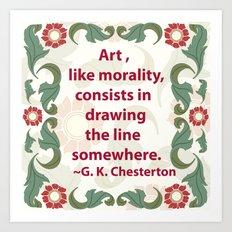 Art, like Morality - G. K. Chesterton Quote Art Print