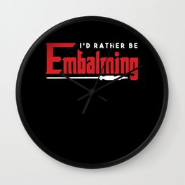 I'd Rather Be Embalming Embalmer Funeral Death Gift Wall Clock