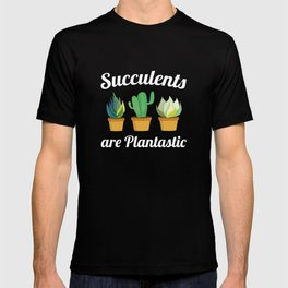 Succulents Are Plantastic T-shirt